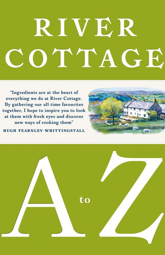 River Cottage A-Z: Our Favourite Ingredients & How to Cook Them
