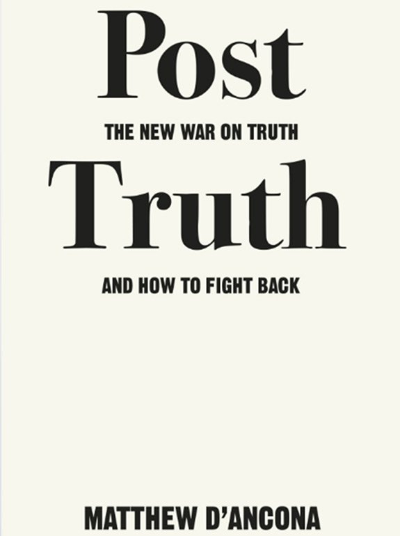 Post Truth: The New War on Truth and How to Fight Back
