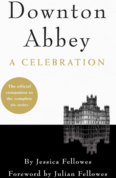 Downton Abbey – A Celebration: The Official Companion to All Six Series