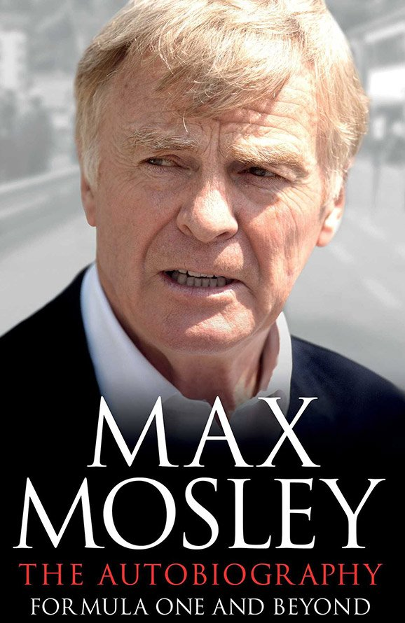 Max Mosley: The Autobiography, Formula One and Beyond