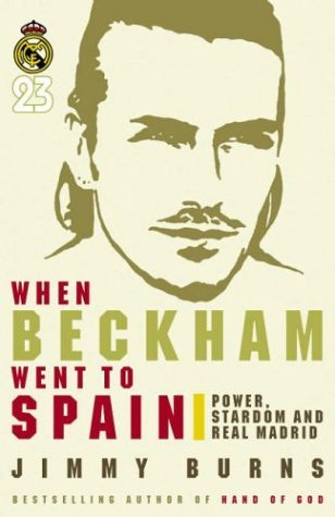 When Beckham Went to Spain: Power, Stardom and Real Madrid