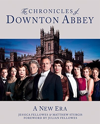 The Chronicles of Downton Abbey: A New Era (World of Downton Abbey)