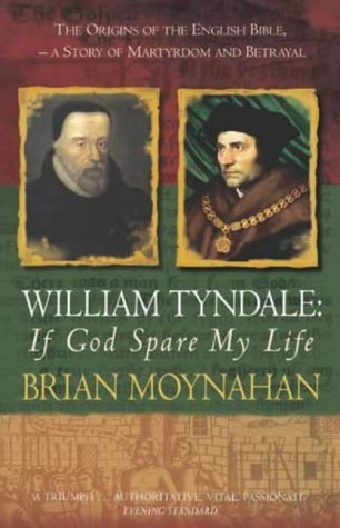 William Tyndale: If God Spare My Life: Martyrdom, Betrayal and the English Bible