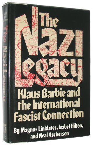 The Nazi Legacy: KLAUS BARBIE AND THE INTERNATIONAL FASCIST CONNECTION