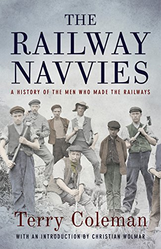 The Railway Navvies: A History of the Men who Made the Railways