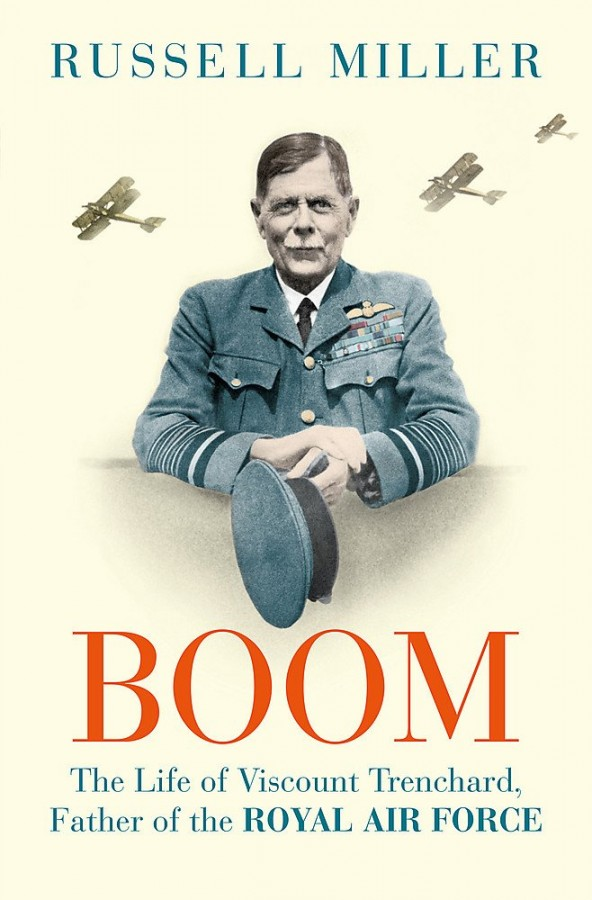 Boom: The Life of Viscount Trenchard, Father of the Royal Air Force