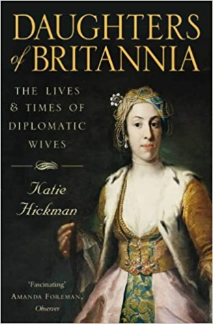 Daughters of Britannia: The Life and Times of Diplomatic Wives
