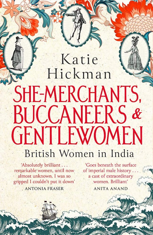 She-Merchants, Buccaneers and Gentlewomen: British women in India 1600 – 1900