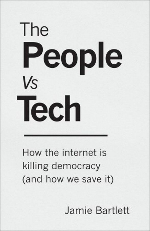 The People Vs. Tech: How the internet is killing democracy (and how we save it)