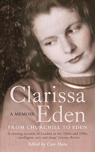 Clarissa Eden: A Memoir – From Churchill to Eden