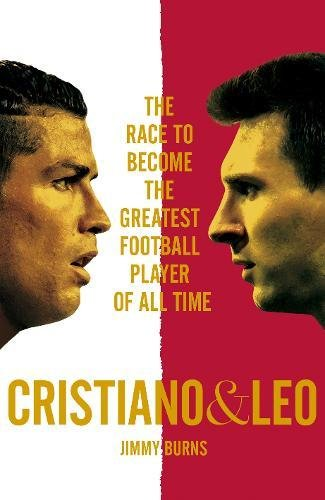 Cristiano & Leo: The Race to Become the Greatest Football Player of All Time