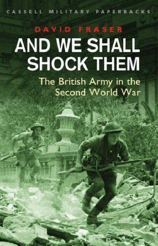 And We Shall Shock Them: The British Army in the Second World War
