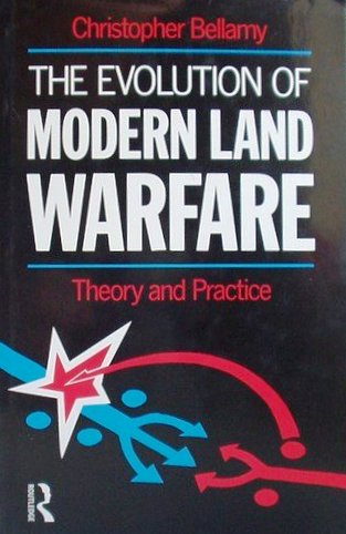 The Evolution of Modern Land Warfare: Theory and Practice