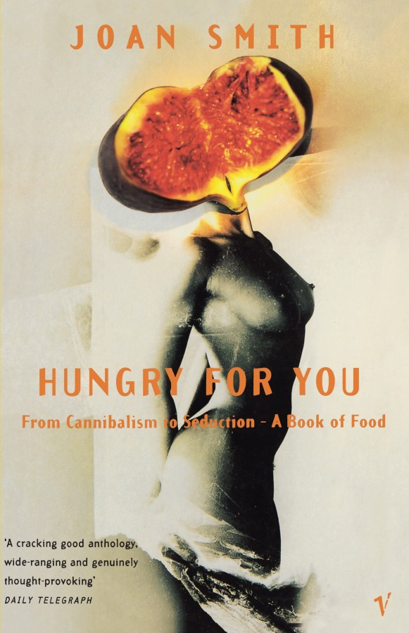 Hungry For You: From Cannibalism to Seduction-A Book of Food